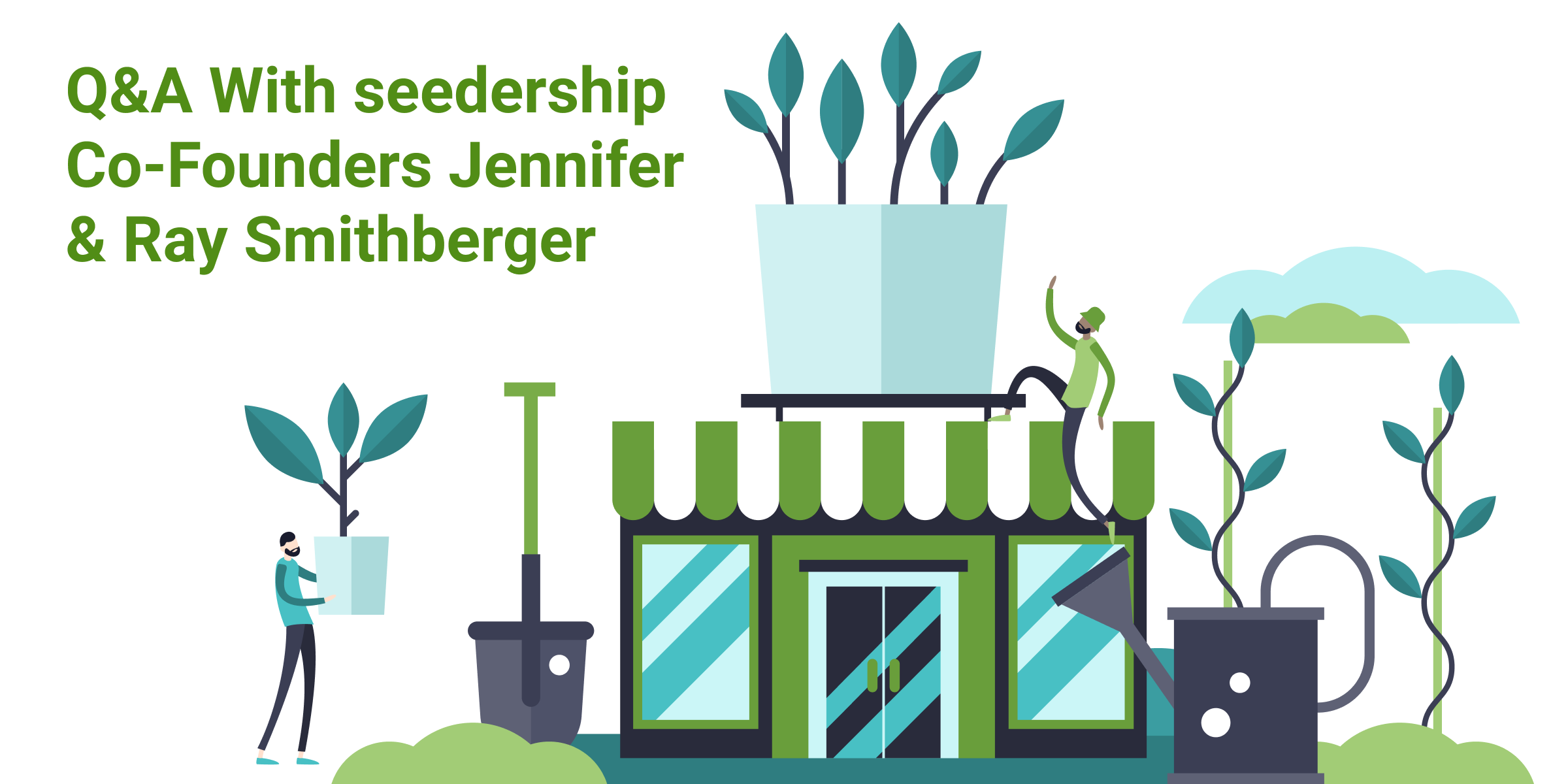 Behind the Platform: Q&A with seedership Co-Founders Jennifer and Ray Smithberger